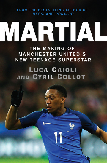 Martial - The Making of Manchester United's New Teenage Superstar - cover