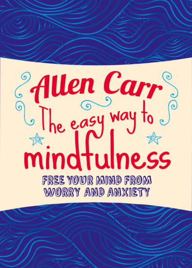 The Easy Way to Mindfulness - Free your mind from worry and anxiety - cover