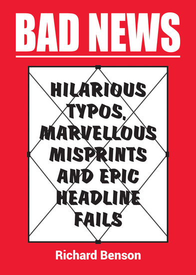 Bad News - Hilarious Typos Marvellous Misprints and Epic Headline Fails - cover