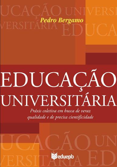 Educação universitária - práxis coletiva em busca de veraz qualidade e de precisa cientificidade - cover