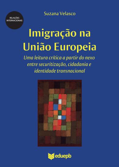 Imigração na União Europeia - uma leitura crítica a partir do nexo entre securitização cidadania e identidade transnacional - cover