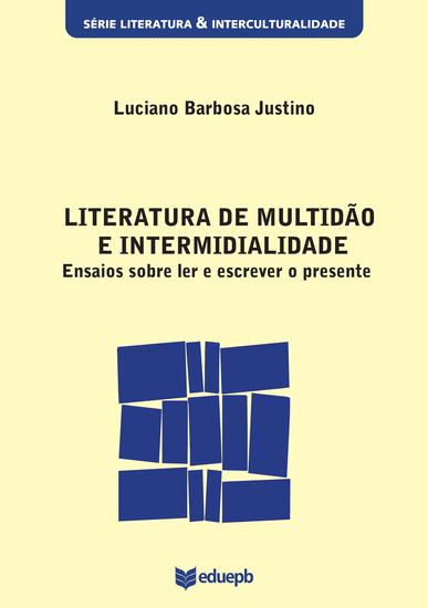 Literatura de multidão e intermidialidade - ensaios sobre ler e escrever o presente - cover