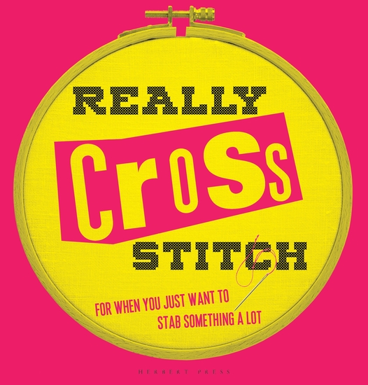 Really Cross Stitch - For when you just want to stab something a lot - cover