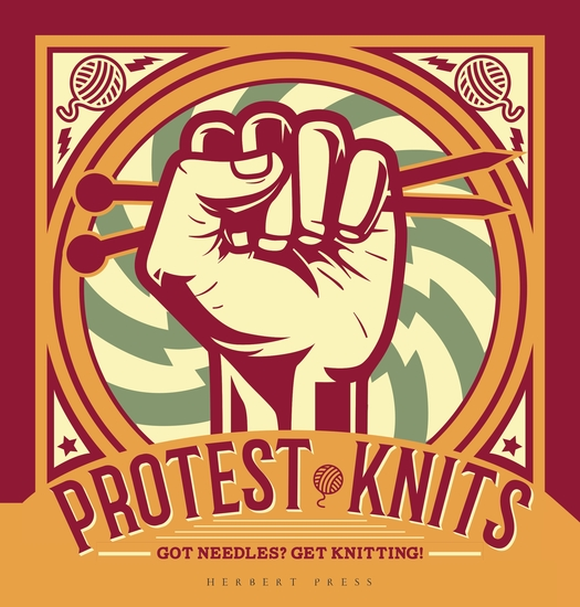 Protest Knits - Got needles? Get knitting - cover