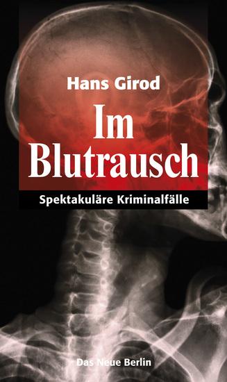 Im Blutrausch - Spektakuläre Kriminalfälle - cover