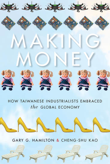 Making Money - How Taiwanese Industrialists Embraced the Global Economy - cover