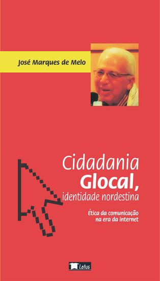 Cidadania glocal identidade nordestina - ética da comunicação na era da internet - cover