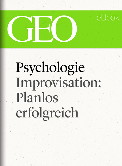 Psychologie: Improvisation: Planlos erfolgreich (GEO eBook Single) - cover