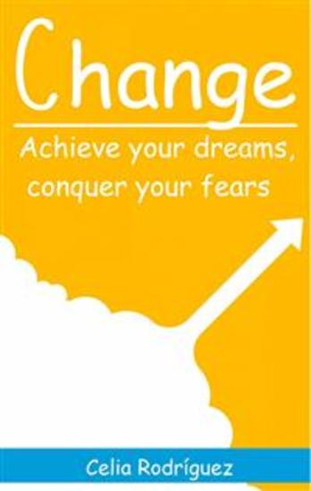 Change: Achieve Your Dreams Conquer Your Fears - cover