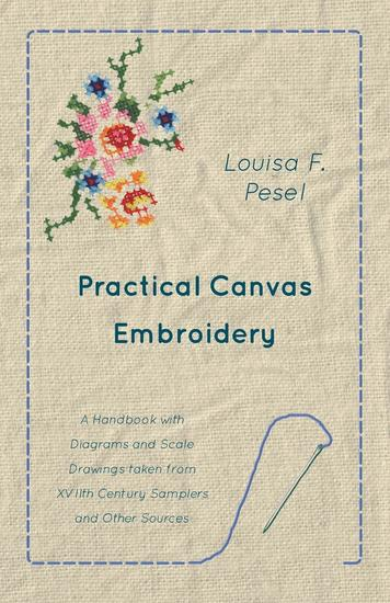 Practical Canvas Embroidery - A Handbook with Diagrams and Scale Drawings taken from XVIIth Century Samplers and Other Sources - cover