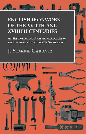 English Ironwork of the XVIIth and XVIIIth Centuries - An Historical and Analytical Account of the Development of Exterior Smithcraft - cover