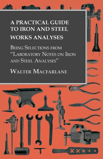 """A Practical Guide to Iron and Steel Works Analyses being Selections from """"Laboratory Notes on Iron and Steel Analyses - cover"""