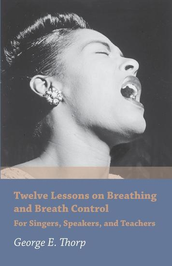 Twelve Lessons on Breathing and Breath Control - For Singers Speakers and Teachers - cover