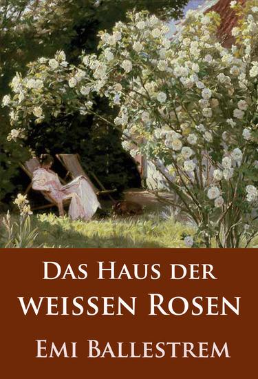 Das Haus der weißen Rosen - historischer Roman - cover