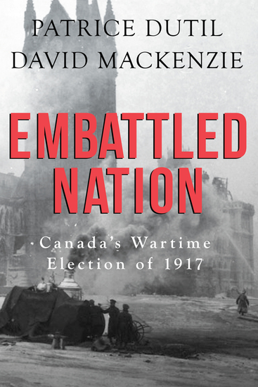 Embattled Nation - Canada's Wartime Election of 1917 - cover