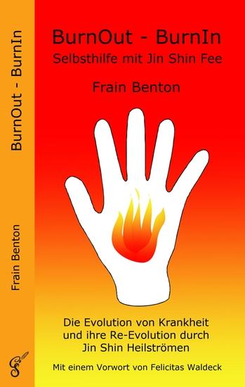 BurnOut - BurnIn Selbsthilfe mit Jin Shin Fee - Die Evolution von Krankheit und ihre Re-Evolution durch Jin Shin Heilströmen - cover