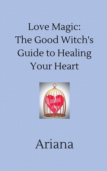 Love Magic: The Good Witch's Guide to Healing Your Heart - cover