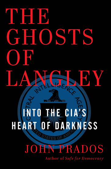 The Ghosts of Langley - Into the CIA's Heart of Darkness - cover