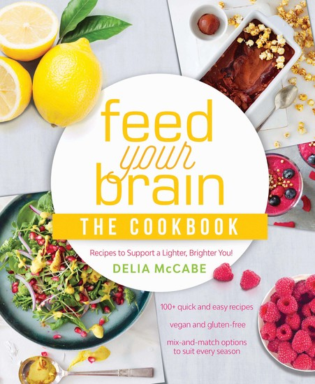 Feed Your Brain: The Cookbook - Recipes to support a lighter brighter you! - cover