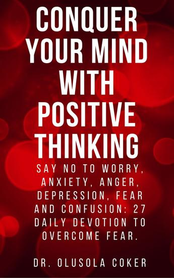 Conquer Your Mind With Positive Thinking: Say No To Worry Anxiety Anger Depression Fear and Confusion: 27 Daily Devotions to Overcome Fear - cover