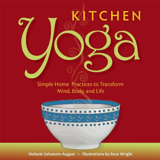 Kitchen Yoga - Simple Home Practices to Transform Mind Body and Life - cover