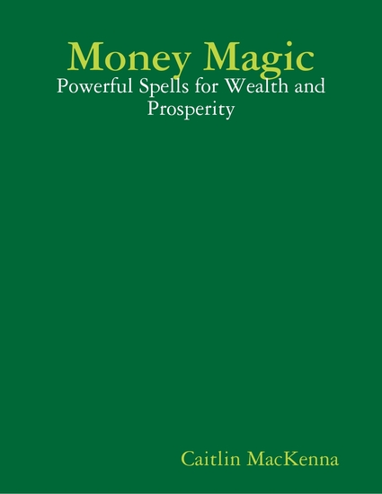 Money Magic: Powerful Spells for Wealth and Prosperity - cover