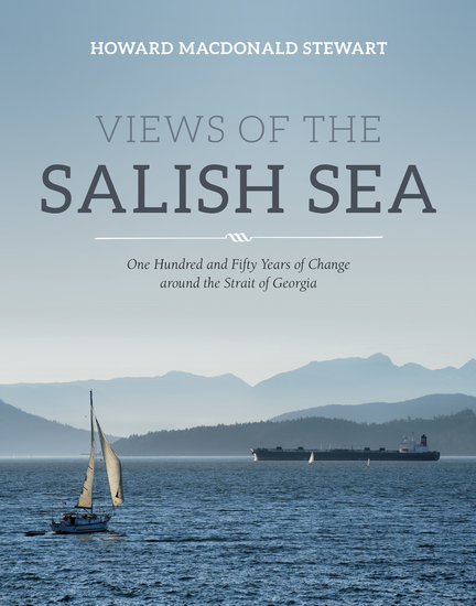 Views of the Salish Sea - One Hundred and Fifty Years of Change around the Strait of Georgia - cover