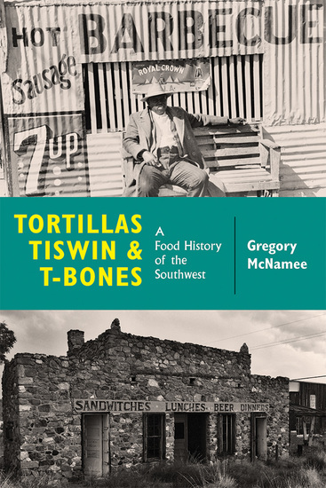 Tortillas Tiswin and T-Bones - A Food History of the Southwest - cover