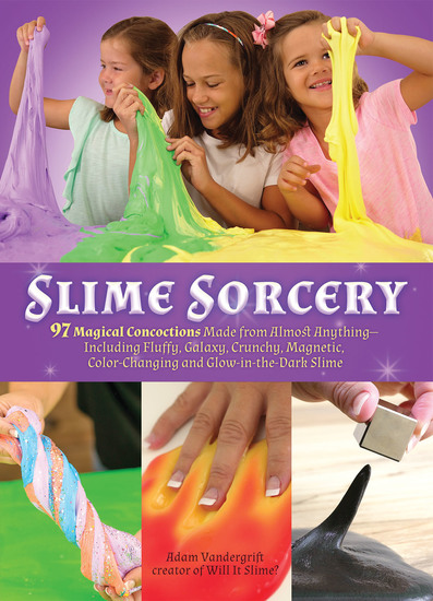 Slime Sorcery - 97 Magical Concoctions Made from Almost Anything - Including Fluffy Galaxy Crunchy Magnetic Color-changing and Glow-In-The-Dark Slime - cover