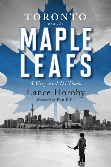 Toronto and the Maple Leafs - A City and Its Team - cover