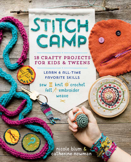 Stitch Camp - 18 Crafty Projects for Kids & Tweens – Learn 6 All-Time Favorite Skills: Sew Knit Crochet Felt Embroider & Weave - cover