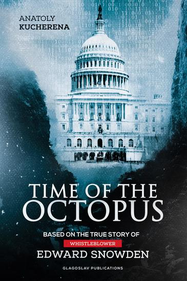 Time of the Octopus - Based on the true story of whistleblower Edward Snowden - cover