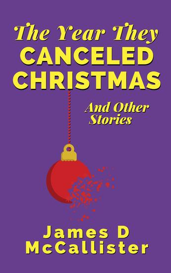 The Year They Canceled Christmas - And Other Stories - cover