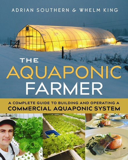 The Aquaponic Farmer - A Complete Guide to Building and Operating a Commercial Aquaponic System - cover