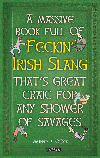 A Massive Book Full of FECKIN' IRISH SLANG that's Great Craic for Any Shower of Savages - cover