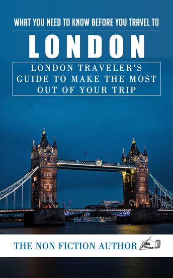 What You Need to Know Before You Travel to London - London Traveler's Guide to Make the Most Out of Your Trip - cover
