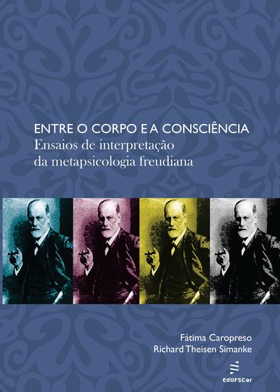 Entre o corpo e a consciência: ensaios de interpretação da metapsicologia freudiana - cover