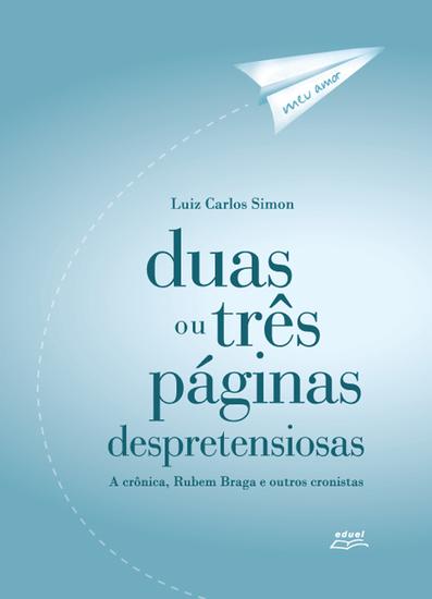 Duas ou três páginas despretensiosas: a crônica Rubem Braga e outros cronistas - cover