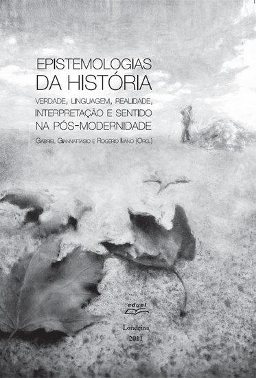 Epistemologias da história: verdade linguagem realidade interpretação e sentido na pós-modernidade - cover