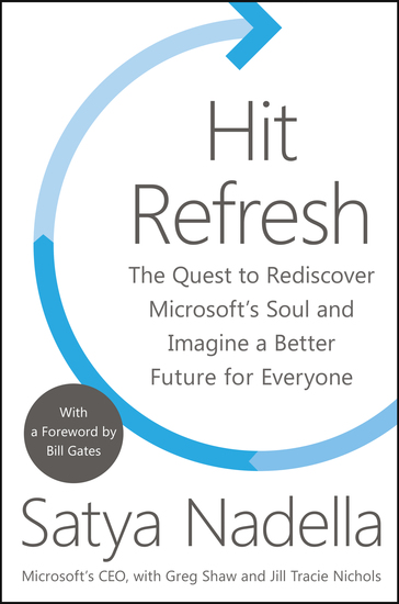 Hit Refresh - The Quest to Rediscover Microsoft's Soul and Imagine a Better Future for Everyone - cover