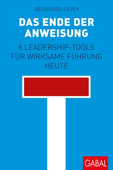 Das Ende der Anweisung - 6 Leadership-Tools für wirksame Führung heute - cover