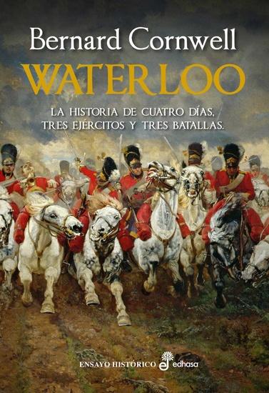 Waterloo - La historia de cuatro días tres ejércitos y tres batallas - cover