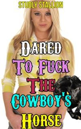 Dared To Fuck The Cowboy's Horse - Horse Sex Gangbang Bestiality Erotica Beastiality Erotica Fucking Sucking Sex Stories Zoophilia XXX Multiple Partner Cowboy Creampie Bareback - cover