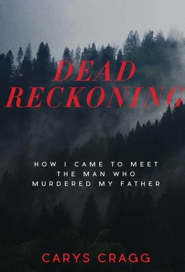 Dead Reckoning - How I Came to Meet the Man Who Murdered My Father - cover