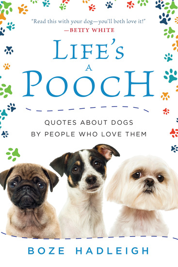 Life's a Pooch - Quotes about Dogs by People Who Love Them - cover