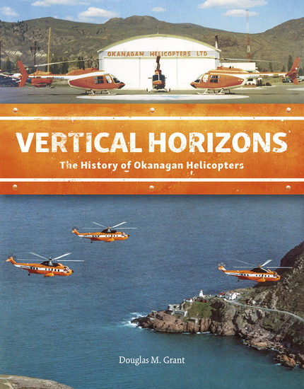 Vertical Horizons - The History of Okanagan Helicopters - cover