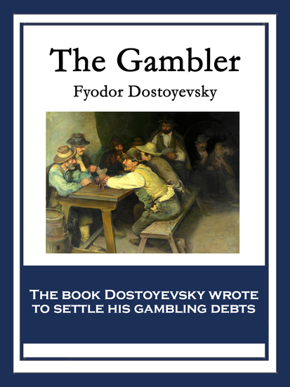 the gambler dostoyevsky essay The gambler summary the gambler study guide contains a biography of fyodor dostoevsky, literature essays, quiz questions, major themes, characters.