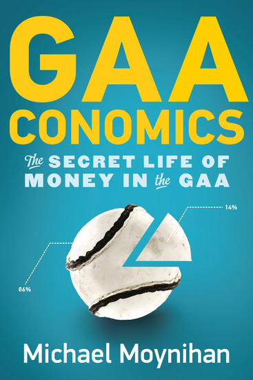 GAAconomics - The Secret Life of Money in the GAA - cover