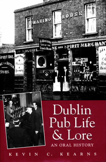 Dublin Pub Life and Lore – An Oral History of Dublin's Traditional Irish Pubs - The Recollections of Dublin's Publicans Barmen and 'Regulars' - cover