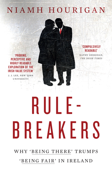 Rule-breakers – Why 'Being There' Trumps 'Being Fair' in Ireland - Uncovering Ireland's National Psyche - cover